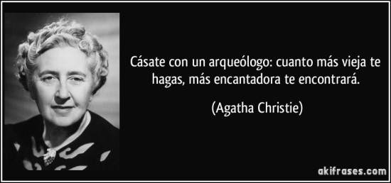 frase-casate-con-un-arqueologo-cuanto-mas-vieja-te-hagas-mas-encantadora-te-encontrara-agatha-christie-107542